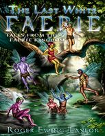 Last White Faerie: Tales from the Faerie Kingdom, Roger Ewing Taylor