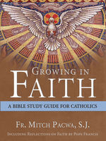 Growing in Faith, Mitch Pacwa, S.J.
