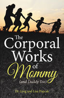 Corporal Works of Mommy (and Daddy Too), Greg, Lisa Popcak