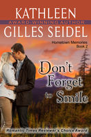 Don't Forget to Smile (Hometown Memories, Book 2), Kathleen Gilles Seidel