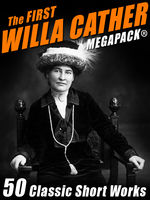 First Willa Cather MEGAPACK®: 50 Classic Short Works, Willa Cather