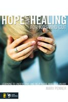 Hope and Healing for Kids Who Cut, Marv Penner