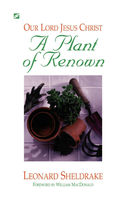 Plant of Renown: Our Lord Jesus Christ, A, Leonard Sheldrake