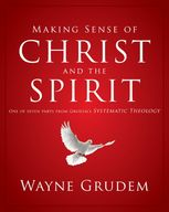 Making Sense of Christ and the Spirit, Wayne A. Grudem