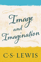Image and Imagination, Clive Staples Lewis