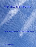 To Tell the Truth: False Memory and 12 Step Programs, C.A.Sheckels