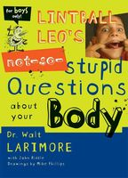 Lintball Leo's Not-So-Stupid Questions About Your Body, Walt Larimore