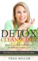Detox Cleanse Diet: Simple 1–2–3 Step Guide on how to detox for weight loss, Theo Miller