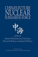 China's Future Nuclear Submarine Force, Andrew S. Erickson, Andrew Wilson, Lyle J. Goldstein, William Murray