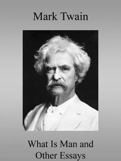 What Is Man? and Other Essays, Mark Twain
