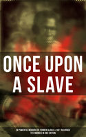 ONCE UPON A SLAVE: 28 Powerful Memoirs Of Former Slaves & 100+ Recorded Testimonies in One Edition, Booker T.Washington, Elizabeth Keckley, Ellen Craft, Frederick Douglass, Harriet Jacobs, Jacob D.Green, Louis Hughes, Mary Prince, Nat Turner, Olaudah Equiano, Sarah H. Bradfo, Sojourner Truth, Solomon Northup, William Craft, William Still, Willie Lynch