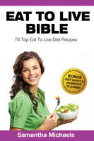 Eat To Live Diet: Top 70 Recipes (With Diet Diary & Workout Journal), Samantha Michaels