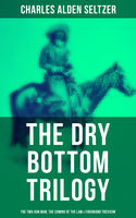 The Dry Bottom Trilogy: The Two-Gun Man, The Coming of the Law & Firebrand Trevison, Charles Alden Seltzer