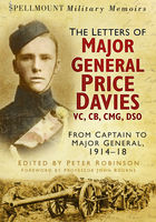 Spellmount Military Memoirs: The Letters of Major General Price Davies VC, CB, CMG, DSO, Peter Robinson