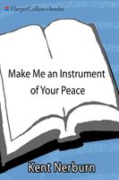 Make Me an Instrument of Your Peace, Kent Nerburn