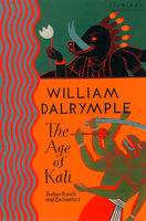 The Age of Kali: Travels and Encounters in India (Text Only), William Dalrymple