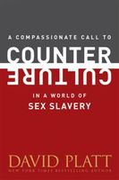 Compassionate Call to Counter Culture in a World of Sex Slavery, David Platt