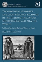 Transnational Networks and Cross-Religious Exchange in the Seventeenth-Century Mediterranean and Atlantic Worlds, Brandon Marriott