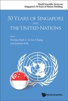 50 Years of Singapore and the United Nations, Joanna Koh, Li Lin Chang, Tommy Koh
