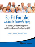 Be Fit For Life: A Guide To Successful Aging, Steven R Gambert