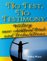 No Test No Testimony: Victory Over Childhood Trials and Tribulations, Ashley McGee
