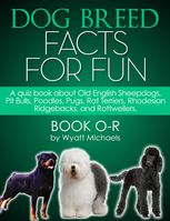 Dog Breed Facts for Fun! Book O-R, Wyatt Michaels