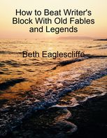 How to Beat Writer's Block With Old Fables and Legends, Beth Eaglescliffe