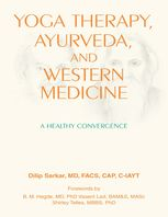 Yoga Therapy, Ayurveda, and Western Medicine: A Healthy Convergence, CAP C-IAYT, Dilip Sarkar, FACS