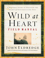 Wild at Heart Field Manual, John Eldredge