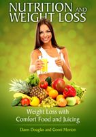 Nutrition and Weight Loss: Weight Loss with Comfort Food and Juicing, Dawn Douglas, Genni Morton