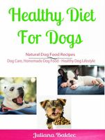 Healthy Diet for Dog: Natural Dog Food Recipes, Candal Wellington