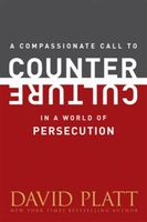Compassionate Call to Counter Culture in a World of Persecution, David Platt