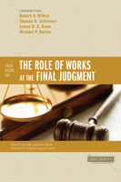 Four Views on the Role of Works at the Final Judgment, James Dunn, Michael Barber, Robert N. Wilkin, Thomas Schreiner