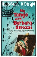 My Tango With Barbara Strozzi, Russell Hoban