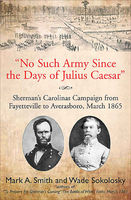 """No Such Army Since the Days of Julius Caesar"""", Mark Smith, Wade Sokolosky"""
