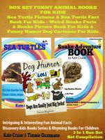 Box Set Funny Animal Books For Kids: Sea Turtle Pictures & Sea Turtle Fact Book For Kids – Weird Snake Facts & Snake Picture Book For Kids & Funny Dog Humor & Dog Cartoons, Kate Cruise
