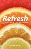 Refresh: 19 Ways to boost your Spiritual Life, Ron Hughes