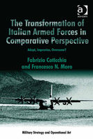 Transformation of Italian Armed Forces in Comparative Perspective, Fabrizio Coticchia, Francesco N Moro