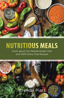 Nutritious Meals: Facts About the Mediterranean Diet and 100% Dairy Free Recipes, Brenda Piatt