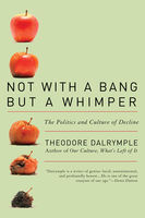 Not With a Bang But a Whimper, Theodore Dalrymple