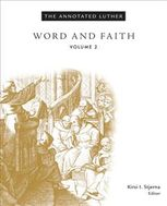 Annotated Luther: Word and Faith, Martin Luther