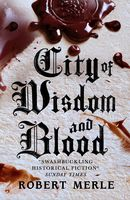 City of Wisdom and Blood (Fortunes of France 2), Robert Merle