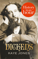 Dickens: History in an Hour, Kaye Jones