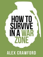 How to Survive in a War Zone (Collins Shorts, Book 6), Alex Crawford