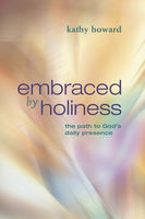 Embraced by Holiness, Kathy Howard
