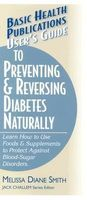 User's Guide to Preventing & Reversing Diabetes Naturally, Melissa Diane Smith