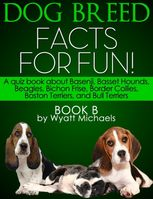 Dog Breed Facts for Fun! Book B, Wyatt Michaels