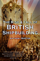 The Rise and Fall of British Shipbuilding, Anthony Burton
