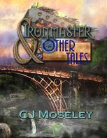 Ironmaster & Other Tales, CJ Moseley