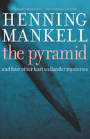 The Pyramid: And Four Other Kurt Wallander Mysteries, Henning Mankell
